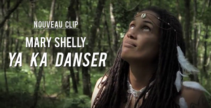 « Ya Ka Danser » : Le nouveau clip de Mary Shelly !
